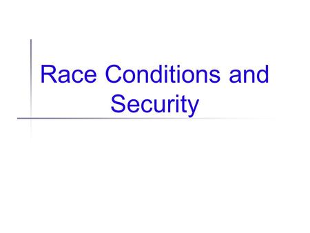Race Conditions and Security. News o' the day Java security flaws 3 bugs in Sun's JRE Elevation of privilege, execution of arbitrary code, read/write.