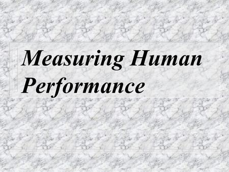 Measuring Human Performance. Introduction n Kirkpatrick (1994) provides a very usable model for measurement across the four levels; Reaction, Learning,