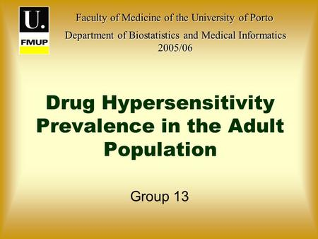 Drug Hypersensitivity Prevalence in the Adult Population Group 13 Faculty of Medicine of the University of Porto Faculty of Medicine of the University.