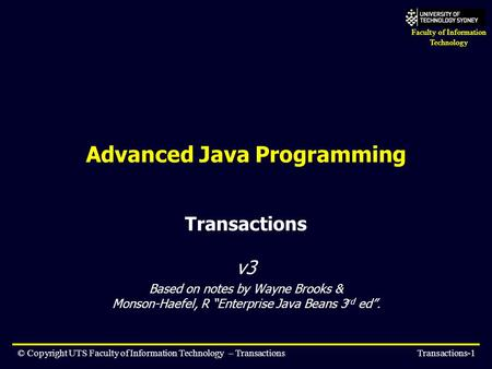 Faculty of Information Technology © Copyright UTS Faculty of Information Technology – TransactionsTransactions-1 Advanced Java Programming Transactions.