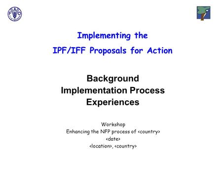 Background Implementation Process Experiences Implementing the IPF/IFF Proposals for Action Workshop Enhancing the NFP process of,