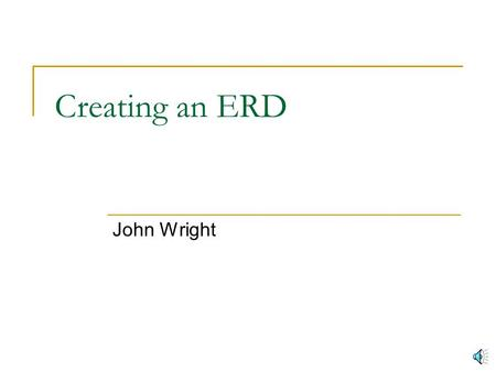 Creating an ERD John Wright Where to Start We need a description of some kind from interviews, questionnaires, etc Armed with the description we can.