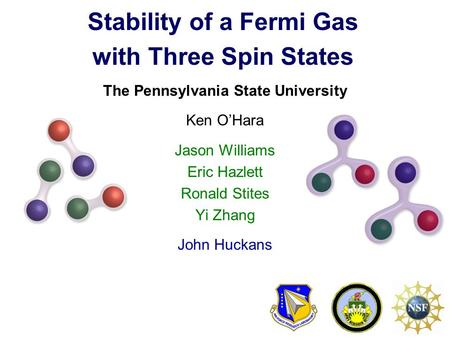 Stability of a Fermi Gas with Three Spin States The Pennsylvania State University Ken O'Hara Jason Williams Eric Hazlett Ronald Stites Yi Zhang John Huckans.