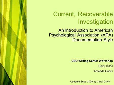 Current, Recoverable Investigation An Introduction to American Psychological Association (APA) Documentation Style UNO Writing Center Workshop Carol Dillon.