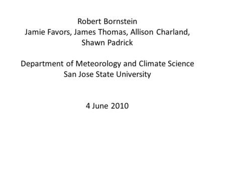 Robert Bornstein Jamie Favors, James Thomas, Allison Charland, Shawn Padrick Department of Meteorology and Climate Science San Jose State University 4.