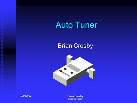 02/12/03 Brian Crosby Electrical Report Auto Tuner Brian Crosby.