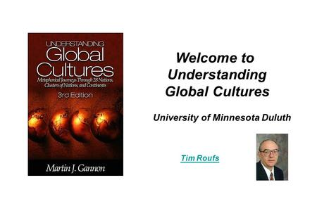University of Minnesota Duluth Tim Roufs Welcome to Understanding Global Cultures.