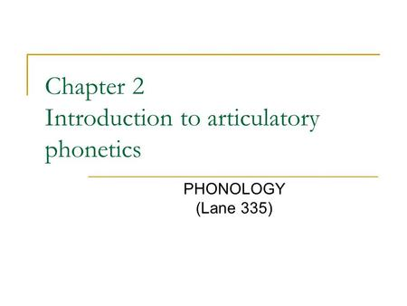 Chapter 2 Introduction to articulatory phonetics PHONOLOGY (Lane 335)