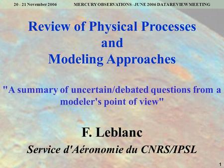1 20 - 21 November 2006 MERCURY OBSERVATIONS - JUNE 2006 DATA REVIEW MEETING Review of Physical Processes and Modeling Approaches A summary of uncertain/debated.