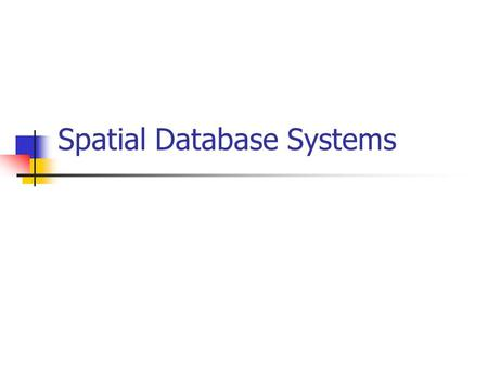 Spatial Database Systems. Spatial Database Applications GIS applications (maps): Urban planning, route optimization, fire or pollution monitoring, utility.