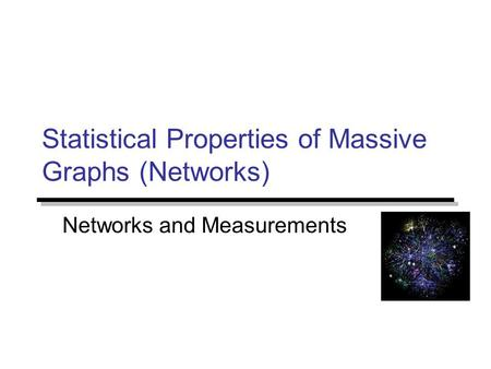 Statistical Properties of Massive Graphs (Networks) Networks and Measurements.