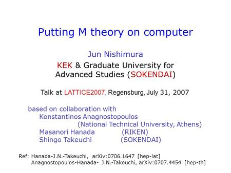 Putting M theory on computer Jun Nishimura KEK & Graduate University for Advanced Studies (SOKENDAI) based on collaboration with Konstantinos Anagnostopoulos.
