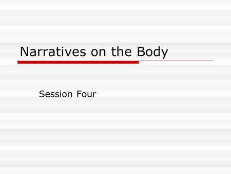 Narratives on the Body Session Four. Agenda Virginia Woolf, Orlando. Ch. IV – the end  Biography and the biographer  Cultural history: body – identity.