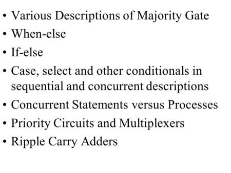 Various Descriptions of Majority Gate When-else If-else Case, select and other conditionals in sequential and concurrent descriptions Concurrent Statements.