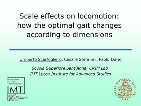 Scale effects on locomotion: how the optimal gait changes according to dimensions Umberto Scarfogliero, Cesare Stefanini, Paolo Dario Scuola Superiore.