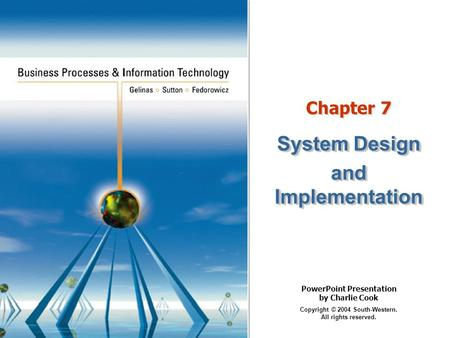 PowerPoint Presentation by Charlie Cook Copyright © 2004 South-Western. All rights reserved. Chapter 7 System Design and Implementation System Design and.