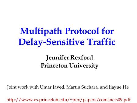 Multipath Protocol for Delay-Sensitive Traffic Jennifer Rexford Princeton University Joint work with Umar Javed, Martin Suchara, and Jiayue He