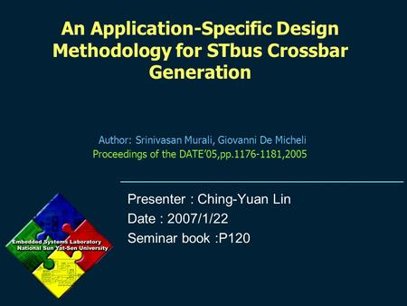 An Application-Specific Design Methodology for STbus Crossbar Generation Author: Srinivasan Murali, Giovanni De Micheli Proceedings of the DATE'05,pp.1176-1181,2005.