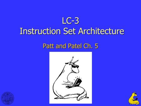 1 LC-3 Instruction Set Architecture Patt and Patel Ch. 5.