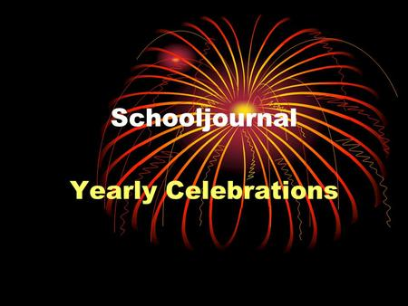 Schooljournal Yearly Celebrations. Special days in the calendar Investigation in every country Looking for differences and similarities.