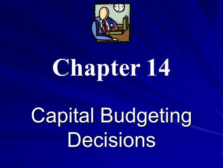 Capital Budgeting Decisions Chapter 14. Capital Budgeting How managers plan significant outlays on projects that have long-term implications such as the.
