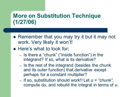 More on Substitution Technique (1/27/06) Remember that you may try it but it may not work. Very likely it won't! Here's what to look for: – Is there a.