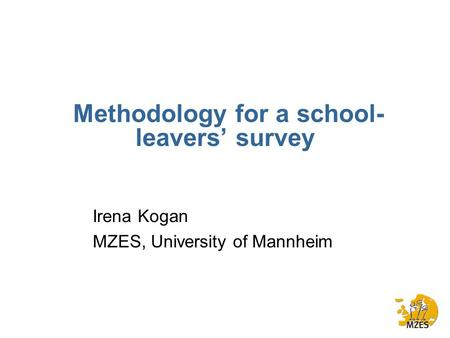 Methodology for a school- leavers' survey Irena Kogan MZES, University of Mannheim.