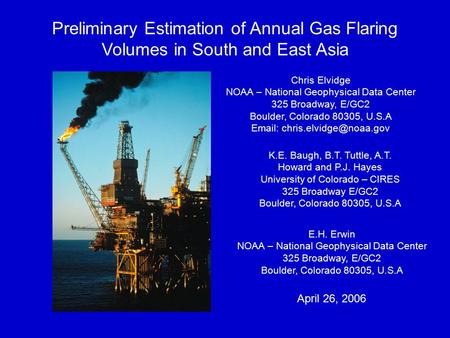 Preliminary Estimation of Annual Gas Flaring Volumes in South and East Asia Chris Elvidge NOAA – National Geophysical Data Center 325 Broadway, E/GC2 Boulder,