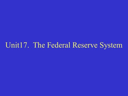 Unit17. The Federal Reserve System. I. Functions of The Central Bank.