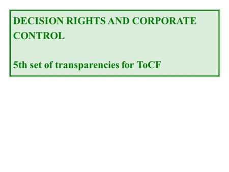 DECISION RIGHTS AND CORPORATE CONTROL 5th set of transparencies for ToCF.