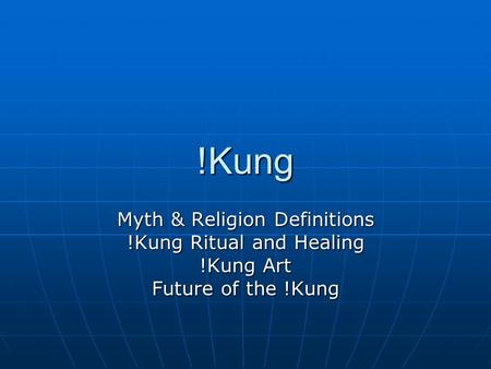 !Kung Myth & Religion Definitions !Kung Ritual <strong>and</strong> Healing !Kung Art Future of the !Kung.