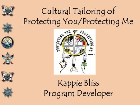 Cultural Tailoring of Protecting You/Protecting Me Kappie Bliss Program Developer.