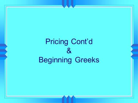 Pricing Cont'd & Beginning Greeks. Assumptions of the Black- Scholes Model  European exercise style  Markets are efficient  No transaction costs 