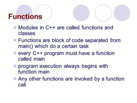 Functions Modules in C++ are called functions and classes