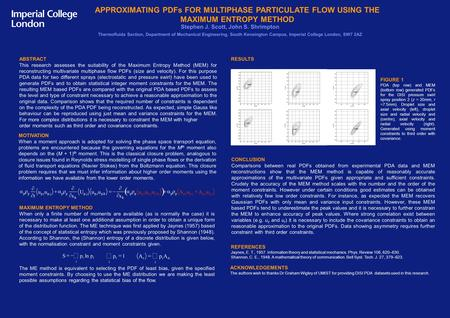 APPROXIMATING PDFs FOR MULTIPHASE PARTICULATE FLOW USING THE MAXIMUM ENTROPY METHOD Stephen J. Scott, John S. Shrimpton Thermofluids Section, Department.