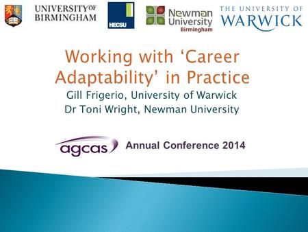 Gill Frigerio, University of Warwick Dr Toni Wright, Newman University Annual Conference 2014.