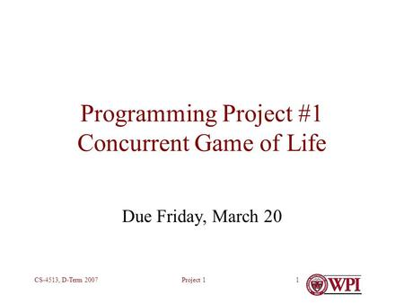 Project 1CS-4513, D-Term 20071 Programming Project #1 Concurrent Game of Life Due Friday, March 20.