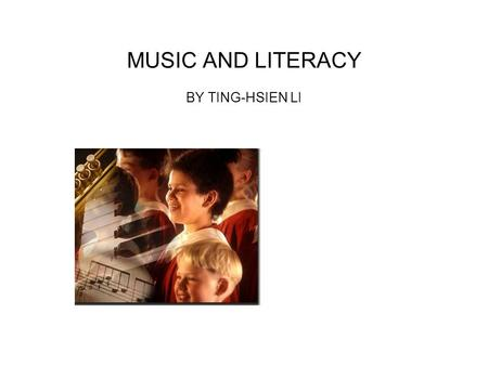 MUSIC AND LITERACY BY TING-HSIEN LI. Promoting Literacy Through Music Music is a natural way for children to experience rich language in a pleasurable.