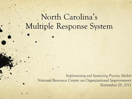 North Carolina's Multiple Response System Implementing and Sustaining Practice Models National Resource Center on Organizational Improvement November 29,