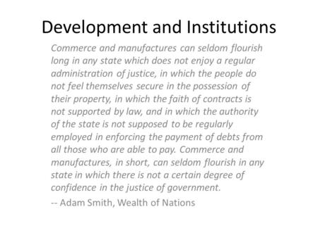 Development and Institutions Commerce and manufactures can seldom flourish long in any state which does not enjoy a regular administration of justice,