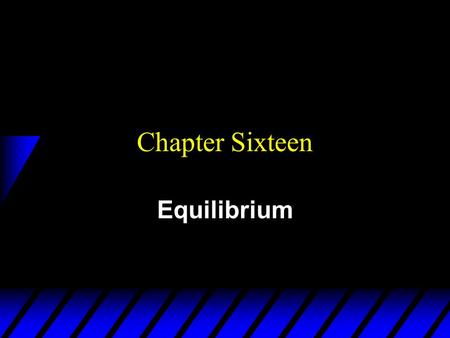 Chapter Sixteen Equilibrium. Market Equilibrium  A market is in equilibrium when total quantity demanded by buyers equals total quantity supplied by.