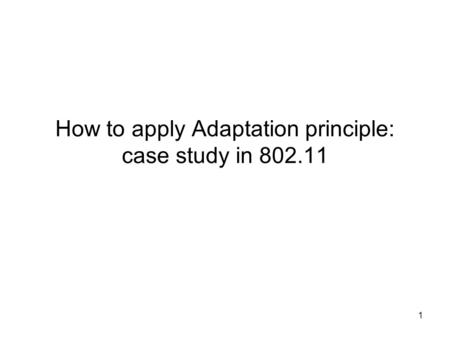 1 How to apply Adaptation principle: case study in 802.11.