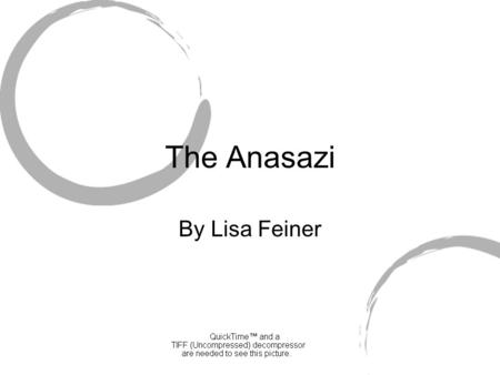 The Anasazi By Lisa Feiner. THE ANASAZI A thousand years ago in what is now the American Southwest, the Anasazi (a Navajo word meaning ancient ones