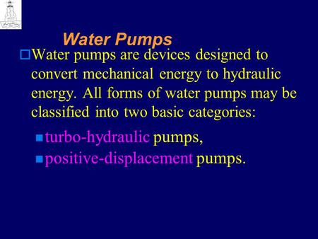 Water Pumps turbo-hydraulic pumps, positive-displacement pumps.