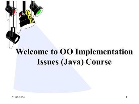 01/02/20041 Welcome to OO Implementation Issues (Java) Course.