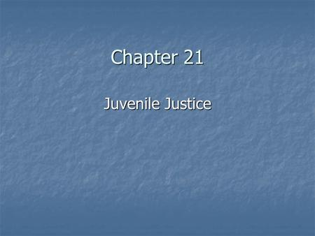 Chapter 21 Juvenile Justice. Introduction Juvenile Delinquency – actions of a juvenile in violation of the criminal law. Juvenile Delinquency – actions.