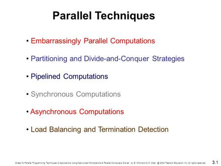 Slides for Parallel Programming Techniques & Applications Using Networked Workstations & Parallel Computers 2nd ed., by B. Wilkinson & M. 2004.