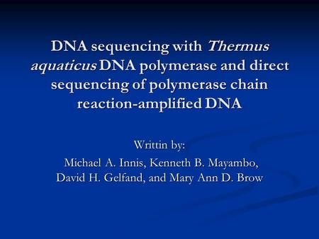 DNA sequencing with Thermus aquaticus DNA polymerase and direct sequencing of polymerase chain reaction-amplified DNA Writtin by: Michael A. Innis, Kenneth.