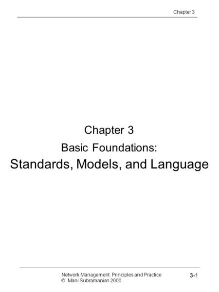 Chapter 3 Basic Foundations: Standards, Models, and Language Network Management: Principles and Practice © Mani Subramanian 2000 3-1 Chapter 3.