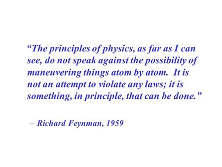 """The principles of physics, as far as I can see, do not speak against the possibility of maneuvering things atom by atom. It is not an attempt to violate."